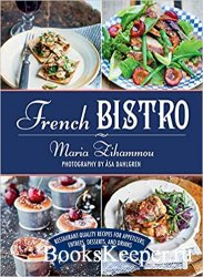 French Bistro: Restaurant-Quality Recipes for Appetizers, Entrees, Desserts, and Drinks