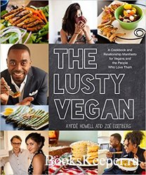 The Lusty Vegan: A Cookbook and Relationship Manifesto for Vegans and Those Who Love Them