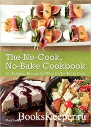 The No-Cook No-Bake Cookbook: 101 Delicious Recipes for When It's Too Hot  ...