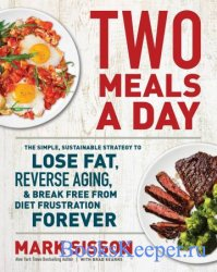 Two Meals a Day: The Simple, Sustainable Strategy to Lose Fat, Reverse Agin ...