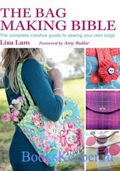 The Bag Making Bible: The Complete Guide to Sewing and Customizing Your Own ...