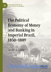 The Political Economy Of Money And Banking In Imperial Brazil, 1850–1889