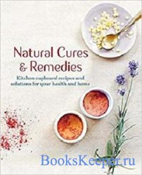 Natural Cures & Remedies: Kitchen cupboard recipes and solutions for your h ...