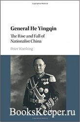 General He Yingqin: The Rise and Fall of Nationalist China