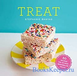 Treat: 50 Recipes for No-Bake Marshmallow Treats: A Cookbook