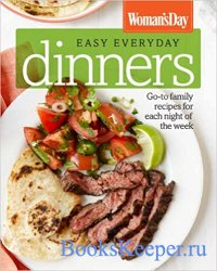 Woman's Day Easy Everyday Dinners: Go-to Family Recipes for Each Night of  ...