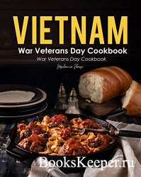 Vietnam War Veterans Day Cookbook: Celebrate the Day with Home Cooked Meals