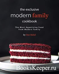 The Exclusive Modern Family Cookbook: The Most Appetizing Food from Modern  ...