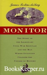 Monitor: The Story of the Legendary Civil War Ironclad and the Man Whose In ...
