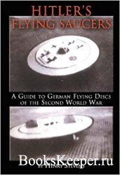 Hitler's Flying Saucers: A Guide to German Flying Discs of the Second Worl ...
