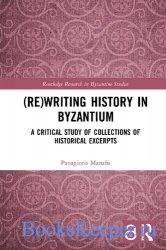 (Re)writing History in Byzantium: A Critical Study of Collections of Histor ...