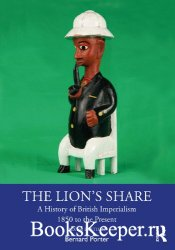 The Lion's Share: A History of British Imperialism 1850 to the Present
