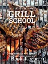 Williams-Sonoma Grill School: Essential Techniques and Recipes For Great Ou ...