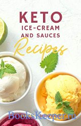 Easy Keto Ice Cream and Sauces: A MINI Keto Ice Cream Cookbook - Low Carb D ...