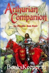 The Arthurian Companion: The Legendary World of Camelot and the Round Table