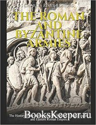The Roman and Byzantine Armies: The History of the Militaries in the Wester ...