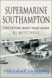 Supermarine Southampton: The Flying Boat that Made R.J. Mitchell