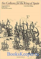 Six Galleons for the King of Spain: Imperial Defense in the Early Seventeen ...