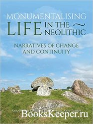 Monumentalising Life in the Neolithic: Narratives of Continuity and Change