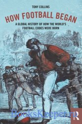 How football began: a global history of how the world's football codes wer ...
