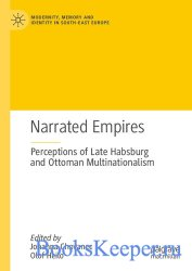 Narrated Empires : Perceptions of Late Habsburg and Ottoman Multinationalis ...