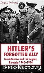 Hitler's Forgotten Ally: Ion Antonescu and his Regime, Romania 1940-1944