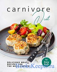 Carnivore Diet: Delicious Meat Recipes for the Meat Lovers