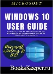Windows 10 User Guide The Ideal Step-By-Step Guide For All Beginners And Intermediate Users