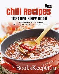 Best Chili Recipes That Are Fiery Good: Chili Cookbook to Give You and Your ...