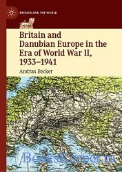 Britain and Danubian Europe in the Era of World War II, 1933-1941 (Britain and the World)