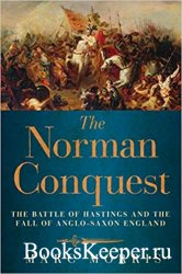 The Norman Conquest: The Battle of Hastings and the Fall of Anglo-Saxon Eng ...