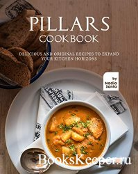 Pillars Cookbook: Delicious and Original Recipes to Expand your Kitchen Hor ...