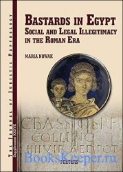 Bastards in Egypt: Social and Legal Illegitimacy in the Roman Era