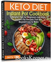 Keto Diet Instant Pot Cookbook: Helpful Tips for Beginners and Keto Instant ...