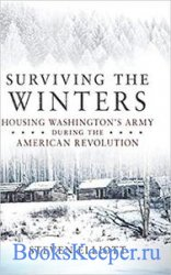 Surviving the Winters: Housing Washington's Army during the American Revol ...