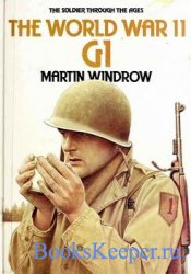 The World War II GI (The Soldier Through the Ages)