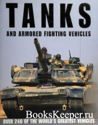 Tanks and Armored Fighting Vehicles: Over 240 of the World's Greatest Vehi ...