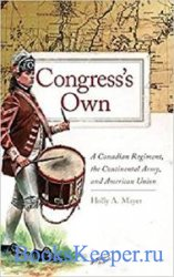 Congress's Own: A Canadian Regiment, the Continental Army, and American Un ...