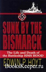 Sunk by the Bismarck: The Life and Death of the Battleship HMS Hood