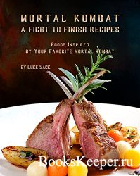 Mortal Kombat - A Fight to Finish Recipes: Foods Inspired by Your Favorite Mortal Kombat