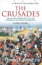 A Brief History of the Crusades: Islam and Christianity in the Struggle for ...