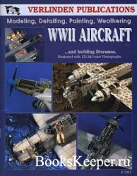 Modeling, Detailing, Painting, Weathering WWII Aircraft Vol. I