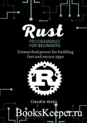 Rust Programming for beginners: Unmatched power for building fast and secur ...