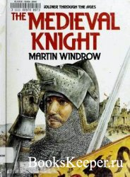The Medieval Knight (The Soldier Through the Ages)