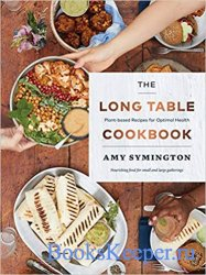 The Long Table Cookbook: Plant-based Recipes for Optimal Health