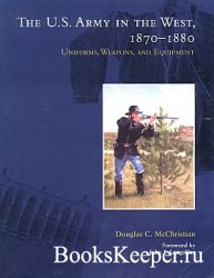 The U.S. Army in the West, 1870-1880. Uniforms, Weapons, and Equipment