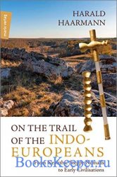 On the Trail of the Indo-Europeans: From Neolithic Steppe Nomads to Early C ...