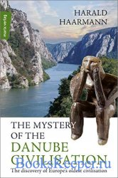 The Mystery of the Danube Civilisation: The Discovery of Europe's Oldest C ...