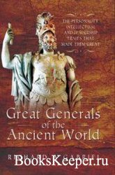 Great Generals of the Ancient World : The Personality, Intellectual, and Leadership Traits That Made Them Great