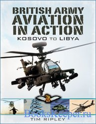 British Army Aviation in Action From Kosovo to Libya